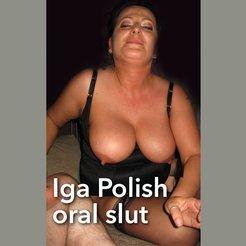 Iga Polish huge ass anal slut sucking cock