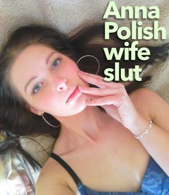 Anna Polish wife slut posing